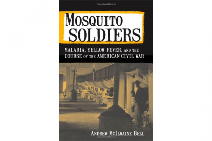 "Book cover of ""Mosquito Soldiers: Malaria, Yellow Fever, and the Course of the American Civil War"" by Andrew McIlwaine Bell"